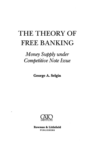 The Theory of Free Banking: Money Supply under Competitive Note Issue  - Online Library of Liberty